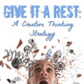 Give it a rest--your brain, that is! Try this creative thinking strategy of giving your brain a short break. When you come back, so has your creativity!