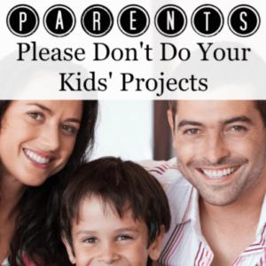 Parents: Please Don't Do Your Kids' Projects!