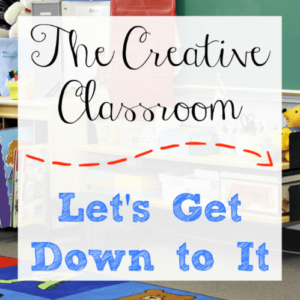 The Creative Classroom – Let's Get Down To It