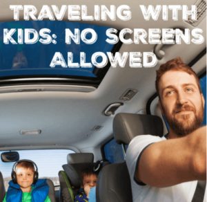 Traveling with Kids: No Screens Allowed