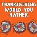 Thanksgiving Would You Rather Questions Kahoot