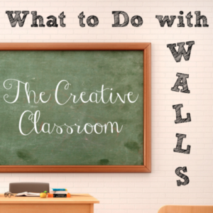 The Creative Classroom – What to do with Walls