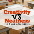 Consider this: Neatness and creativity often can't coexist. If you want your classroom to be a neat one, it likely won't be a very creative one--and vice versa. Remember that creativity is important for helping students to learn, and it shouldn't be omitted due to a need for neatness.