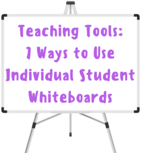 Teaching Tools: 7 Ways to use Individual Student Whiteboards