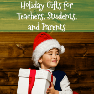 Holiday Gifts for Teachers, Students, and Parents