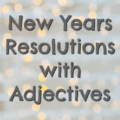 Setting New Years resolutions is inspiring, but sometimes we don't meet those goals. I love this idea of making New Years resolutions with adjectives in order to help make them more attainable and achievable. Try this method when setting them with your students after the new year!