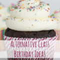 No More Cupcakes: Alternative Class Birthday Ideas