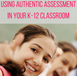 Using Authentic Assessment in Your K-12 Classroom