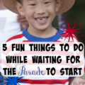 5 Fun Things to Do While Waiting for the Parade to Start