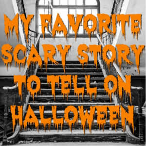 My Favorite Scary Story to Tell on Halloween