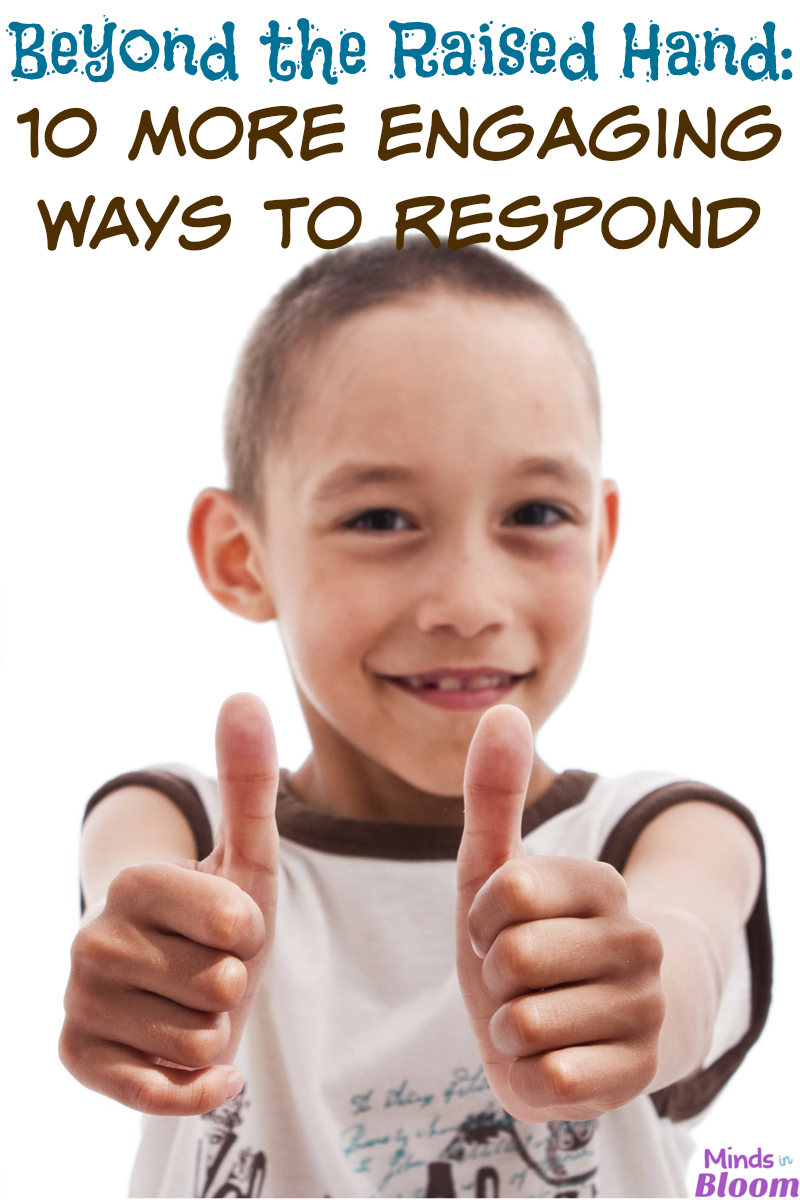 Activate your students' need for critical thinking and kinesthetic movement by trying some of these 10 more engaging ways to respond. Have them try talking to a partner, using sign language, or giving a thumbs up!