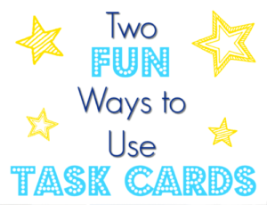 Two Fun Ways to Use Task Cards