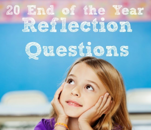 20 End of the Year Reflection Questions