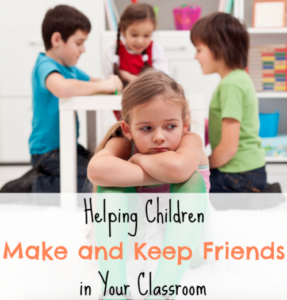 Helping Children to Make and Keep Friends in Your Classroom