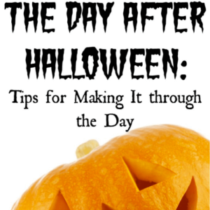 The Day AFTER Halloween: Tips for Making It through the Day