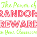 Positive reinforcement is almost always more effective than negative reinforcement. Try out random reward in your classroom and see how it reaps the benefits for classroom management!