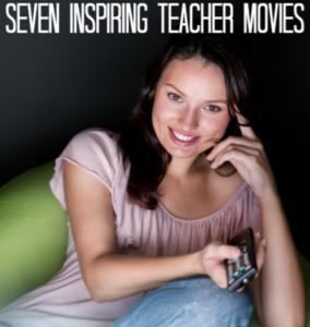 Seven Inspiring Teacher Movies