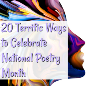 20 Terrific Ways to Celebrate National Poetry Month