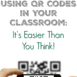 Using QR Codes in Your Classroom: It's Easier Than You Think!