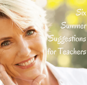 6 Summer Suggestions for Teachers