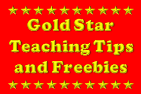 Gold Star Teaching Tips and Freebies!