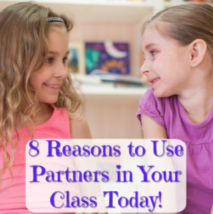 8 Reasons to Use Partners in Your Class Today!