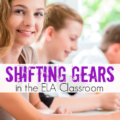 Shifting Gears in the ELA Classroom