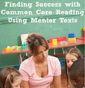 Finding Success With Common Core Reading Using Mentor Text
