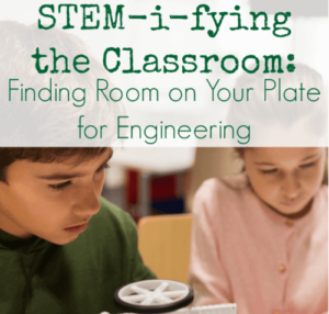 STEM-i-fying the Classroom: Finding Room on Your Plate for Engineering