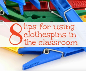 8 Tips for Using Clothespins in the Classroom