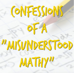 "Confessions of a ""Misunderstood Mathy"""