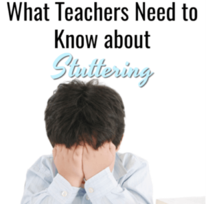 What Teachers Need to Know about Stuttering