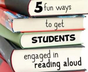 5 Fun Ways to get Students Engaged in Reading Aloud