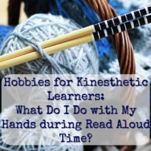 Hobbies for Kinesthetic Learners: What Do I Do With My Hands During Read Aloud Time?