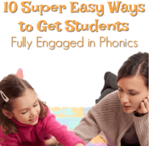 10 Super Easy Ways to Get Students Fully Engaged in Phonics