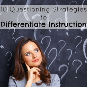 10 Questioning Strategies to Differentiate Instruction
