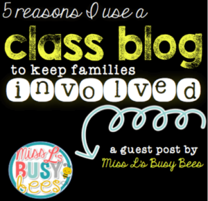5 Reasons I Use a Class Blog to Keep Families Involved