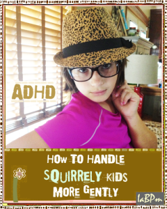 ADHD: How to Handle Squirrely Kids More Gently