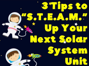 "3 Tips to ""S.T.E.A.M."" up Your Next Solar System Unit"