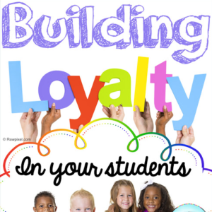 Building Loyalty in Your Students