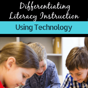 Differentiating Literacy Instruction Using Technology