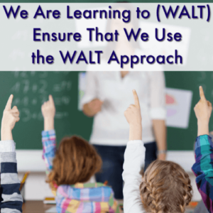 We Are Learning to (WALT) Ensure That We Use the WALT Approach