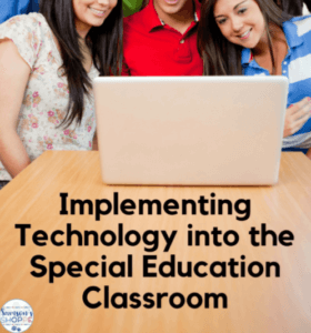 Implementing Technology into the Special Education Classroom