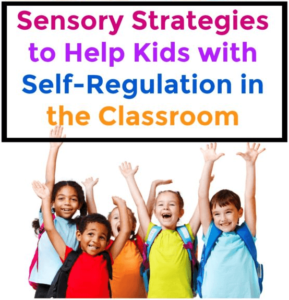 Sensory Strategies to Help Kids with Self-Regulation in the Classroom