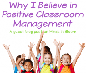 "This is a square graphic that says ""Why I Believe in Positive Classroom Management: A guest blog post on Minds in Bloom"" and includes a picture of excited elementary school children."