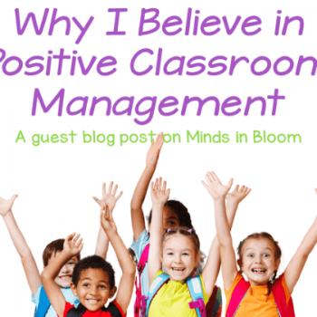 """This is a square graphic that says """"Why I Believe in Positive Classroom Management: A guest blog post on Minds in Bloom"""" and includes a picture of excited elementary school children."""